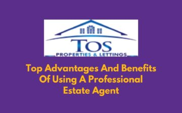 Top Advantages And Benefits Of Using A Professional Estate Agent