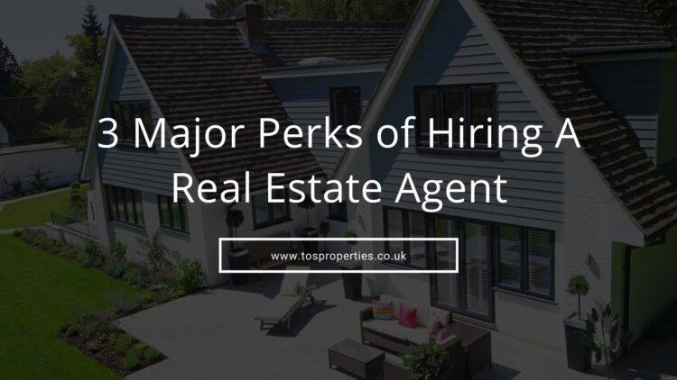 3 Major Perks of Hiring A Real Estate Agent